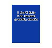 I Don't Trip I Do Random Gravity Checks Art Print