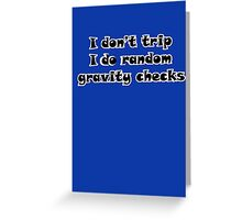 I Don't Trip I Do Random Gravity Checks Greeting Card