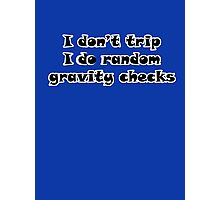 I Don't Trip I Do Random Gravity Checks Photographic Print