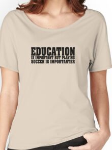 Education Is Important Soccer Player Women's Relaxed Fit T-Shirt