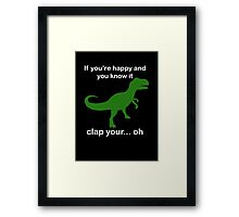 If You're Happy And You Know It Clap Your.. oh Framed Print