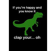If You're Happy And You Know It Clap Your.. oh Photographic Print