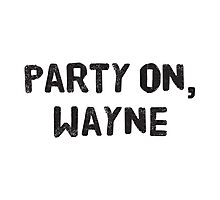 Party On, Wayne Photographic Print