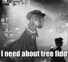 Imma need bout tree fiddy by carrayhay
