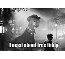Imma need bout tree fiddy Photographic Print