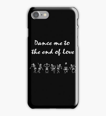 Dance me to the end... iPhone Case/Skin