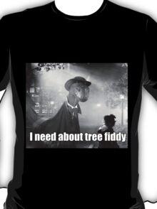 Imma need bout tree fiddy T-Shirt