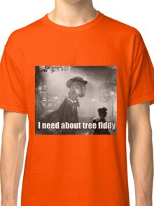 Imma need bout tree fiddy Classic T-Shirt