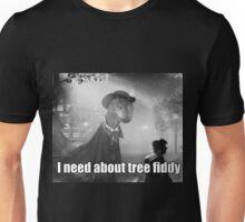 Imma need bout tree fiddy Unisex T-Shirt