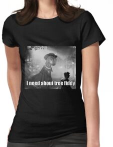 Imma need bout tree fiddy Womens Fitted T-Shirt
