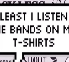 bands on my t-shirt Sticker