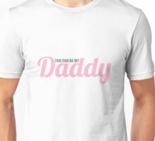You Can Be My Daddy Unisex T-Shirt