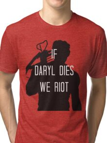 If Daryl Dies We Riot Tri-blend T-Shirt
