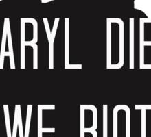 If Daryl Dies We Riot Sticker