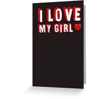 I Love My Girl  Greeting Card