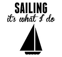 Sailing It's What I Do Photographic Print