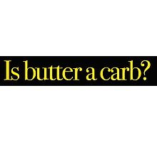Mean Girls - Is butter a carb? Photographic Print