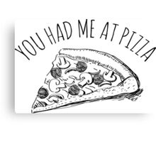 You had me at PIZZA Canvas Print