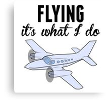 Flying It's What I Do Canvas Print