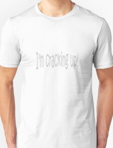 I'm Cracking Up! Unisex T-Shirt