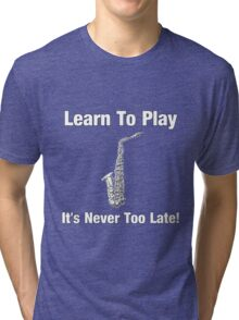 Learn To Play Saxophone Tri-blend T-Shirt