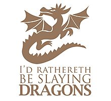 Rather Be Slaying Dragons Photographic Print