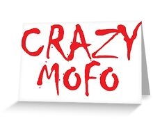 CRAZY MOFO Greeting Card