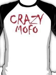 CRAZY MOFO T-Shirt