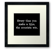 Every Time You Make a Typo The Errorists Win Framed Print