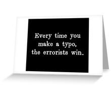 Every Time You Make a Typo The Errorists Win Greeting Card