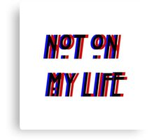 Not On My Life Canvas Print