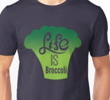 Life is Broccoli Unisex T-Shirt