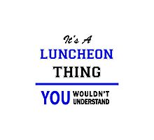 It's a LUNCHEON thing, you wouldn't understand !! Photographic Print