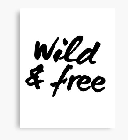 Inspirational Black and White Calligraphy Typography Quote Text Wild and Free Canvas Print