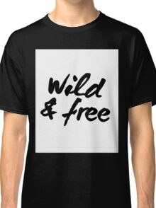 Inspirational Black and White Calligraphy Typography Quote Text Wild and Free Classic T-Shirt