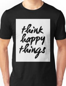 Inspirational Black and White Calligraphy Typography Quote Text Think Happy Things Unisex T-Shirt