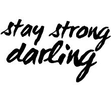 Inspirational Black and White Calligraphy Typography Quote Text Stay Strong Darling by Alyssa  Clark