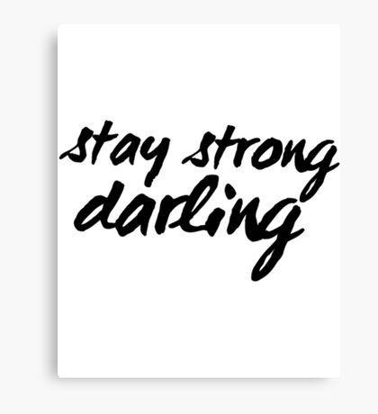Inspirational Black and White Calligraphy Typography Quote Text Stay Strong Darling Canvas Print