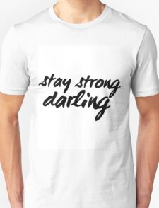 Inspirational Black and White Calligraphy Typography Quote Text Stay Strong Darling Unisex T-Shirt