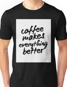Inspirational Black and White Calligraphy Typography Quote Text Coffee Makes Everything Better Unisex T-Shirt