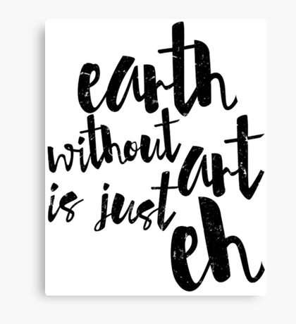 Inspirational Black and White Calligraphy Typography Quote Text Earth Without Art Canvas Print