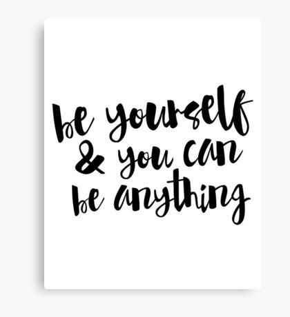 Inspirational Black and White Calligraphy Typography Quote Text Be Yourself Canvas Print