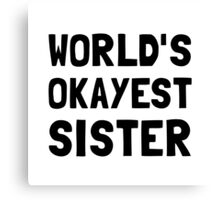 Worlds Okayest Sister Canvas Print