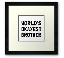 Worlds Okayest Brother Framed Print