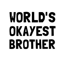 Worlds Okayest Brother Photographic Print
