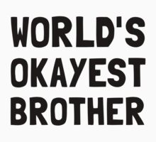 Worlds Okayest Brother Kids Clothes