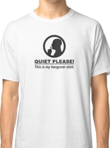 Quiet Please This is my Hangover Shirt Classic T-Shirt