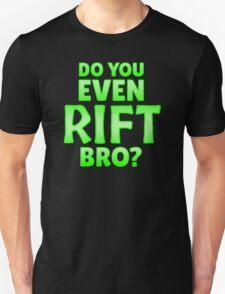 Do You Even Rift Bro? Unisex T-Shirt