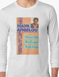 MAYA ANGELOU I KNOW WHY THE CAGED BIRD SINGS Long Sleeve T-Shirt
