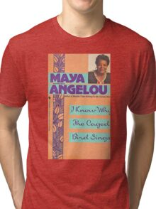 MAYA ANGELOU I KNOW WHY THE CAGED BIRD SINGS Tri-blend T-Shirt